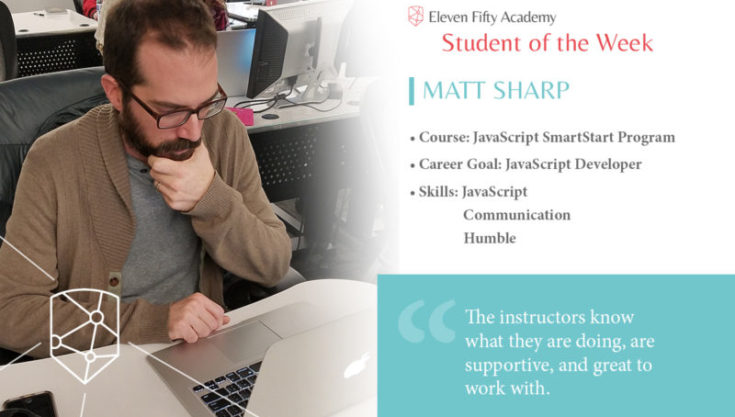 Meet Matt. A coding bootcamp student with roots in self-teaching.